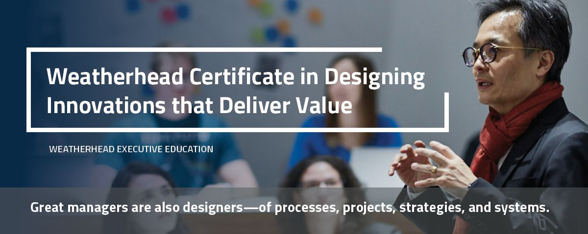 Weatherhead Certificate in Designing Innovations that Deliver Value