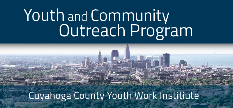 Youth and Community Outreach, Cuyahoga County Youth Work Institute: Youth and Community Outreach provides support and professional development for those who work with youth.