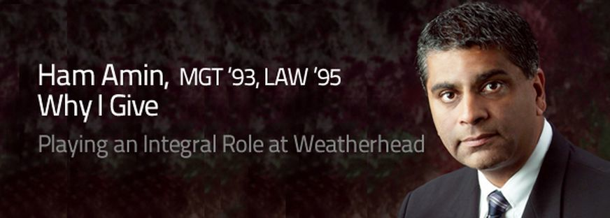 Ham Amin, MGT '93, LAW '95: Why I give. Playing an integral role at Weatherhead